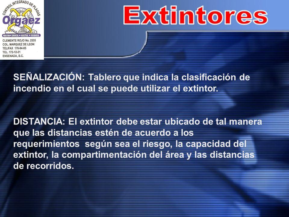 SEÑALIZACIÓN: Tablero que indica la clasificación de incendio en el cual se puede utilizar el extintor. DISTANCIA: El extintor debe estar ubicado de t