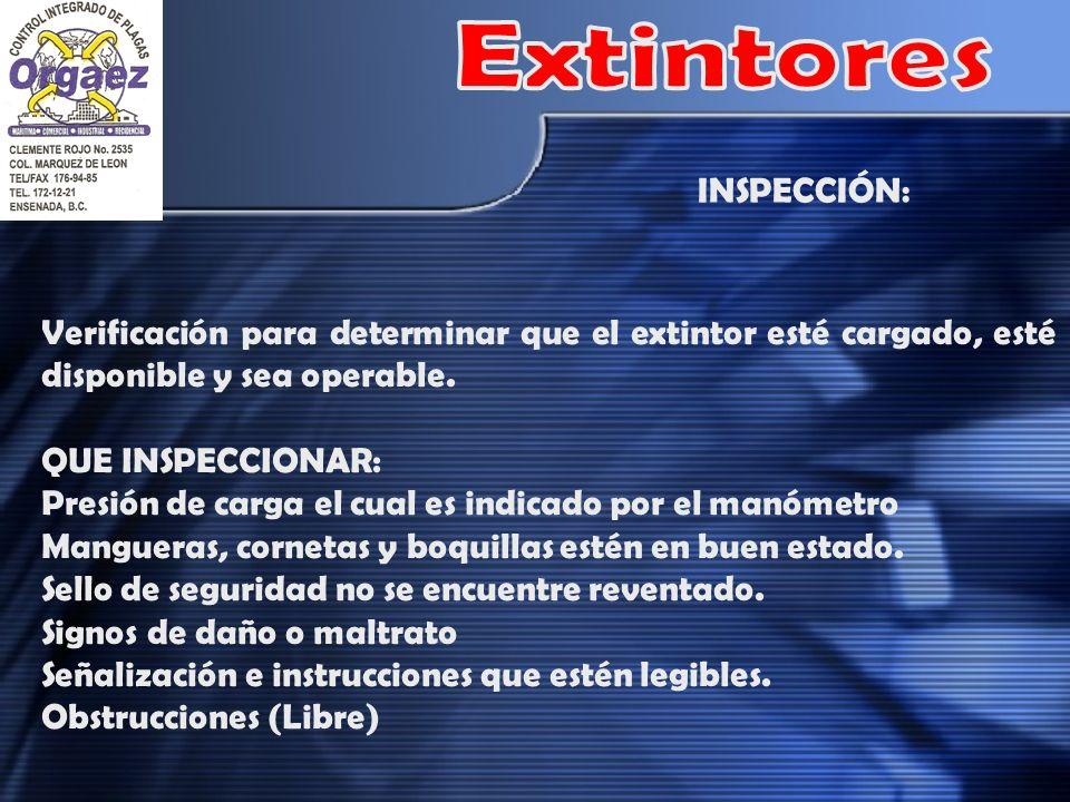 Verificación para determinar que el extintor esté cargado, esté disponible y sea operable. QUE INSPECCIONAR: Presión de carga el cual es indicado por