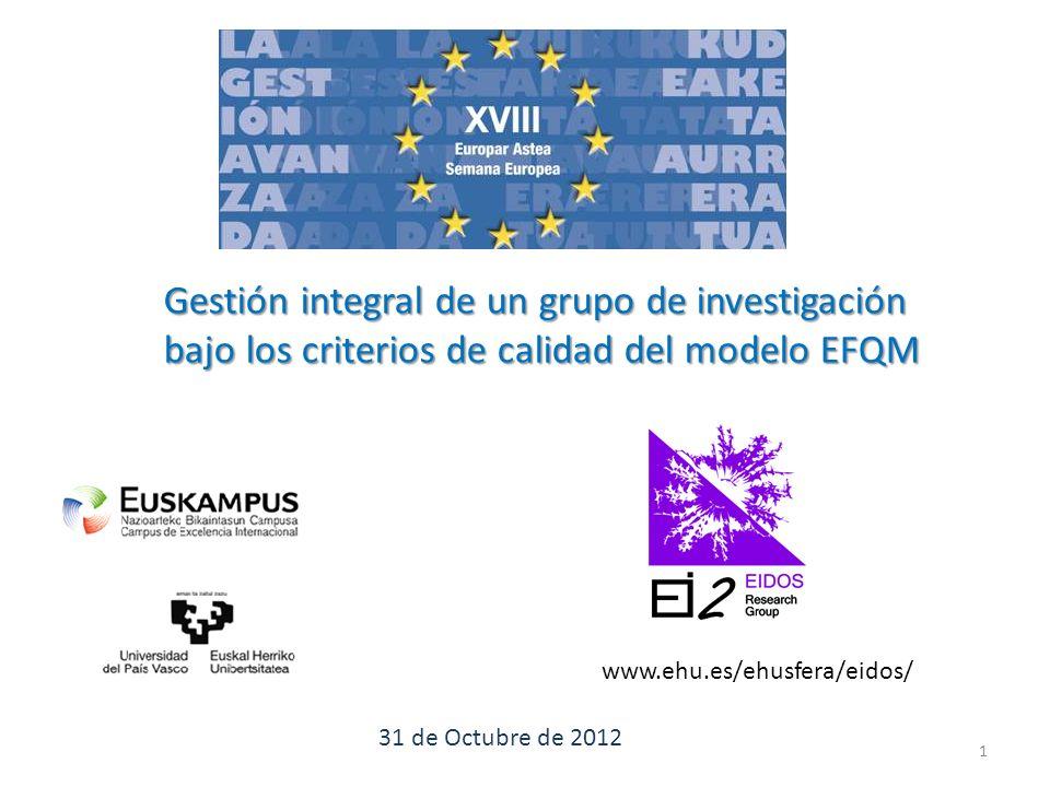 Gestión integral de un grupo de investigación bajo los criterios de calidad del modelo EFQM 31 de Octubre de 2012 www.ehu.es/ehusfera/eidos/ 1
