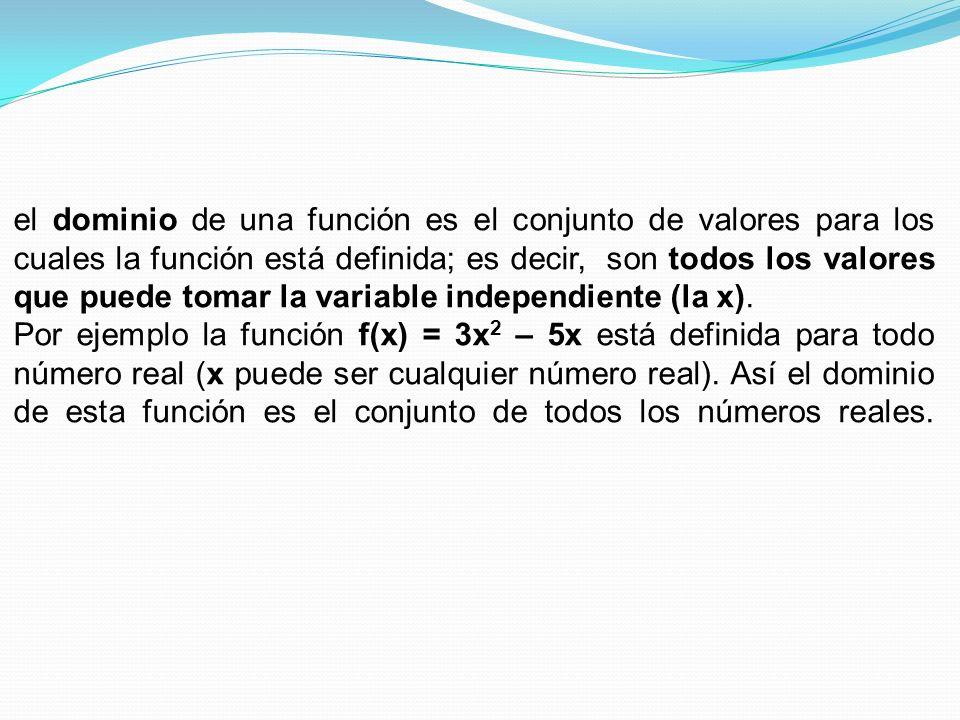 el dominio de una función es el conjunto de valores para los cuales la función está definida; es decir, son todos los valores que puede tomar la varia