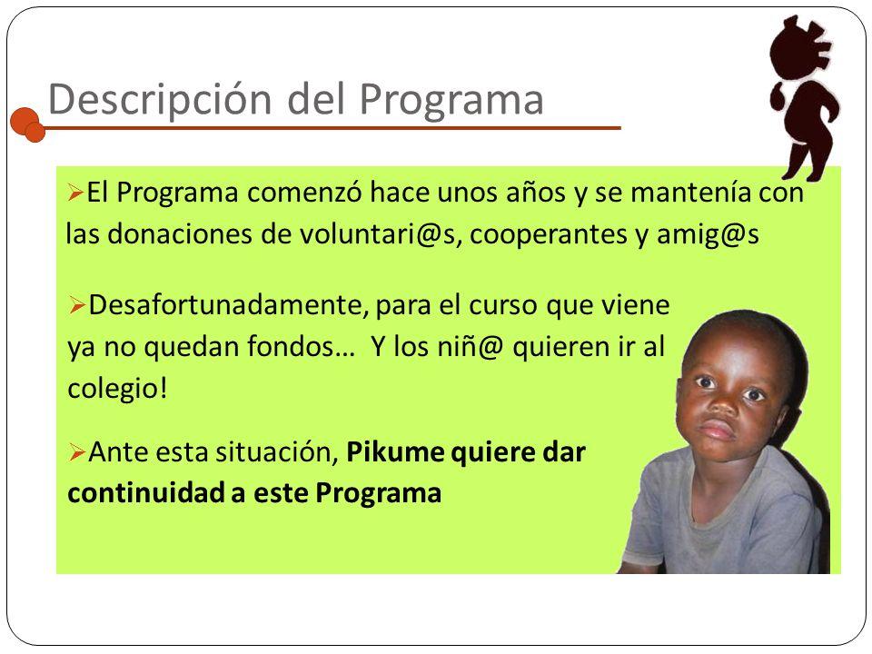 Descripción del Programa El programa de Escolarización de Pikume consiste en colaborar con las matrículas de los colegios, incluso con los libros y un