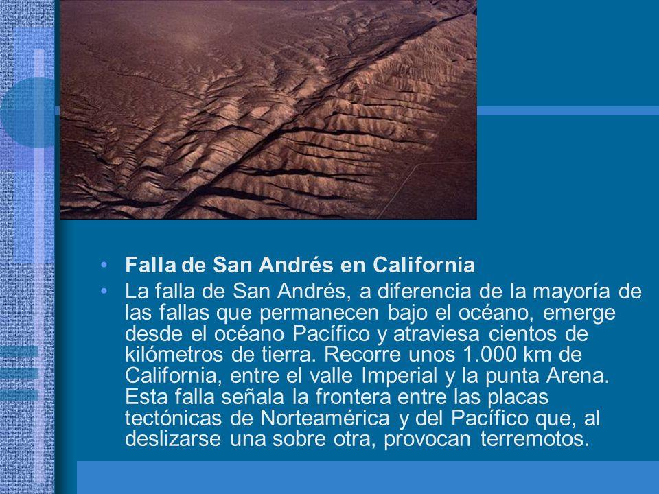 Falla de San Andrés en California La falla de San Andrés, a diferencia de la mayoría de las fallas que permanecen bajo el océano, emerge desde el océa