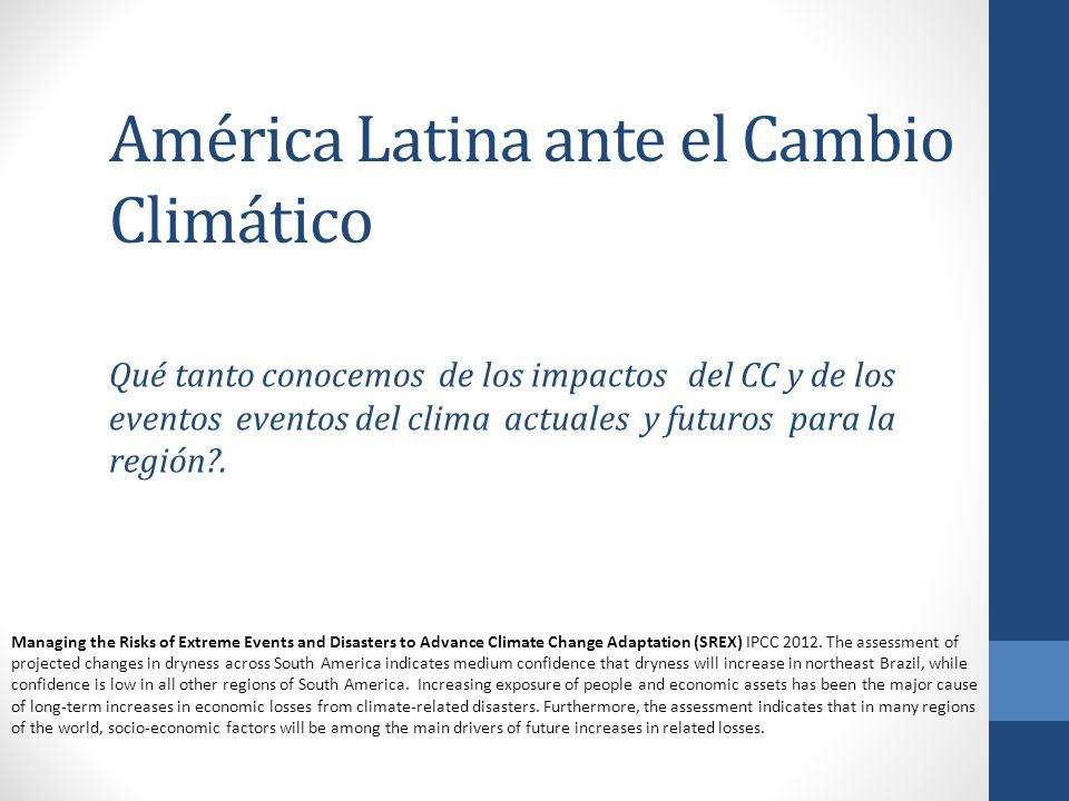 América Latina ante el Cambio Climático Qué tanto conocemos de los impactos del CC y de los eventos eventos del clima actuales y futuros para la regió