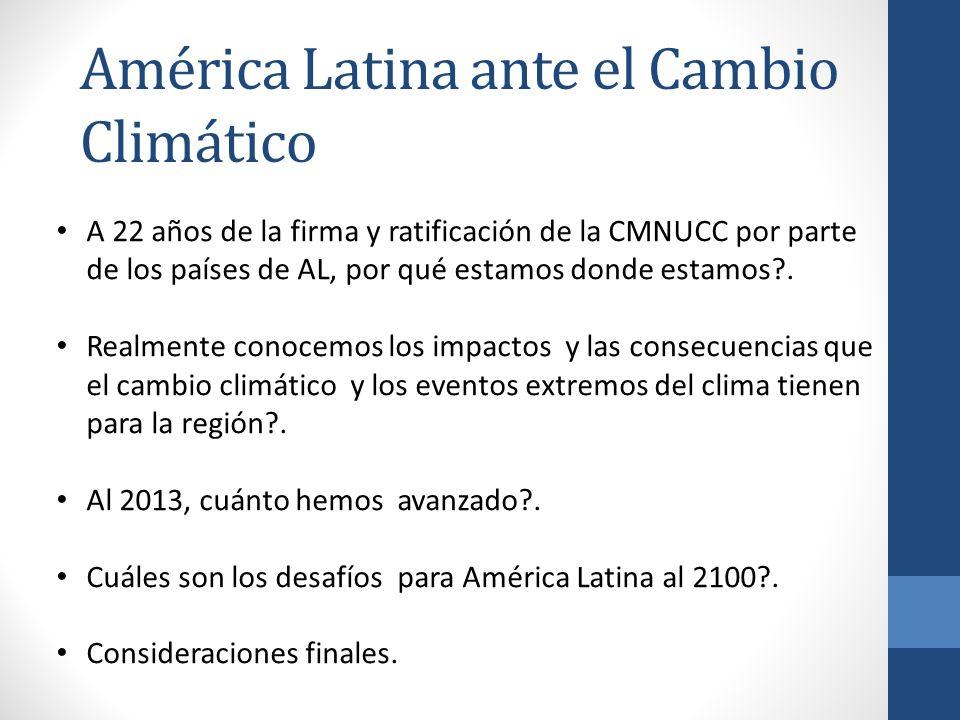 A 22 años de la firma y ratificación de la CMNUCC por parte de los países de AL, por qué estamos donde estamos?. Realmente conocemos los impactos y la