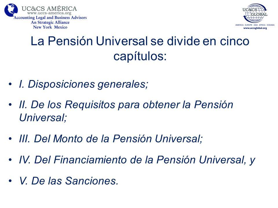 La Pensión Universal se divide en cinco capítulos: I.