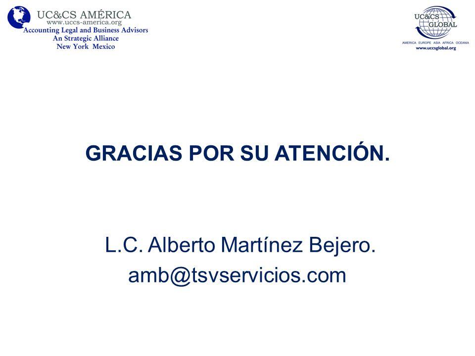 GRACIAS POR SU ATENCIÓN. L.C. Alberto Martínez Bejero. amb@tsvservicios.com