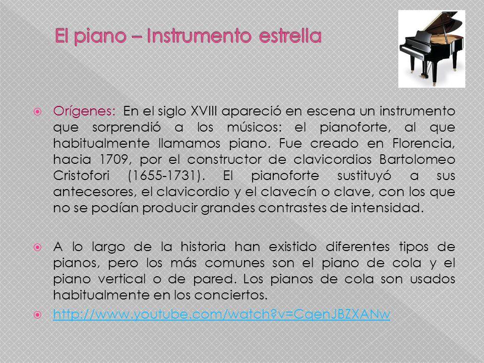 Orígenes: En el siglo XVIII apareció en escena un instrumento que sorprendió a los músicos: el pianoforte, al que habitualmente llamamos piano. Fue cr