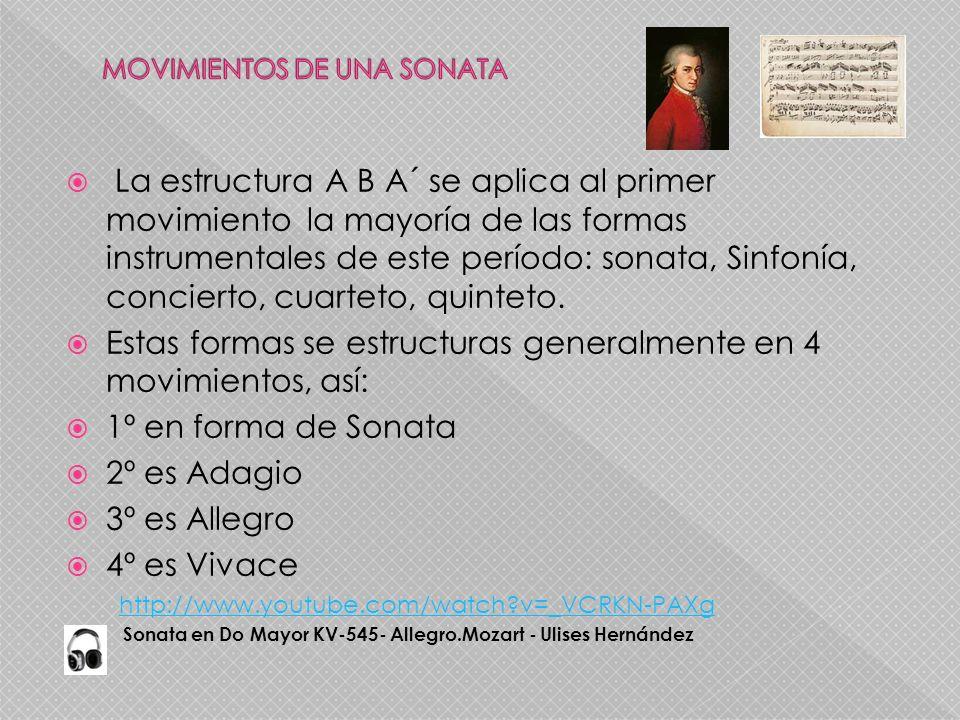 La estructura A B A´ se aplica al primer movimiento la mayoría de las formas instrumentales de este período: sonata, Sinfonía, concierto, cuarteto, qu