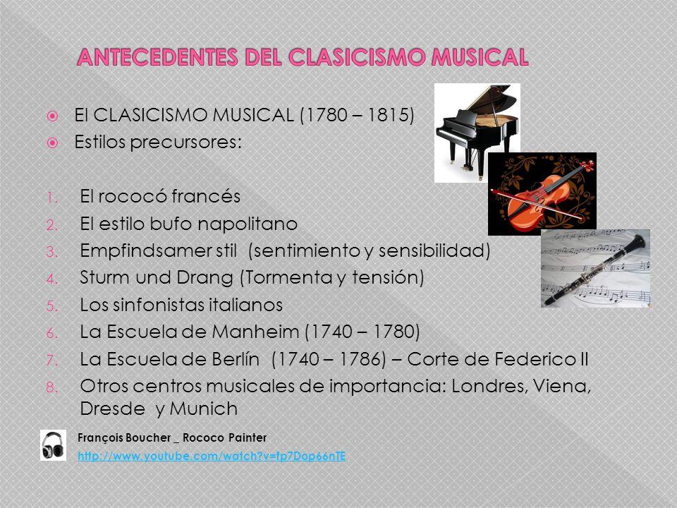 El CLASICISMO MUSICAL (1780 – 1815) Estilos precursores: 1. El rococó francés 2. El estilo bufo napolitano 3. Empfindsamer stil (sentimiento y sensibi