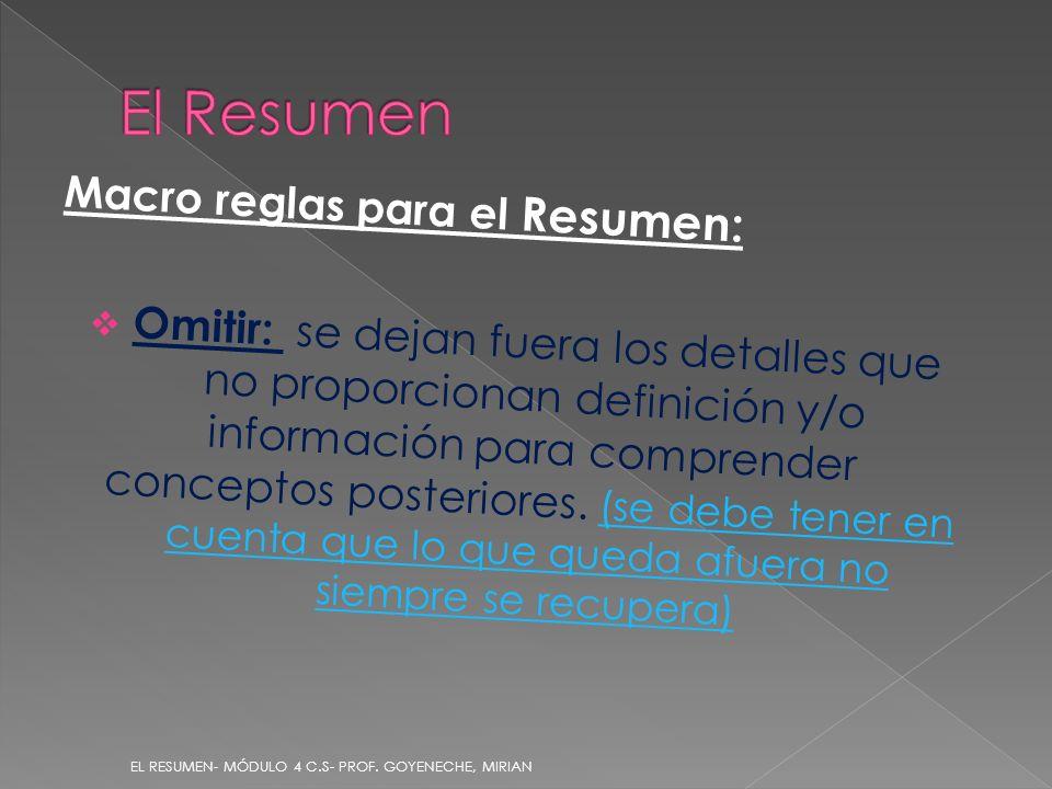 Macro reglas para el Resumen: Omitir: se dejan fuera los detalles que no proporcionan definición y/o información para comprender conceptos posteriores