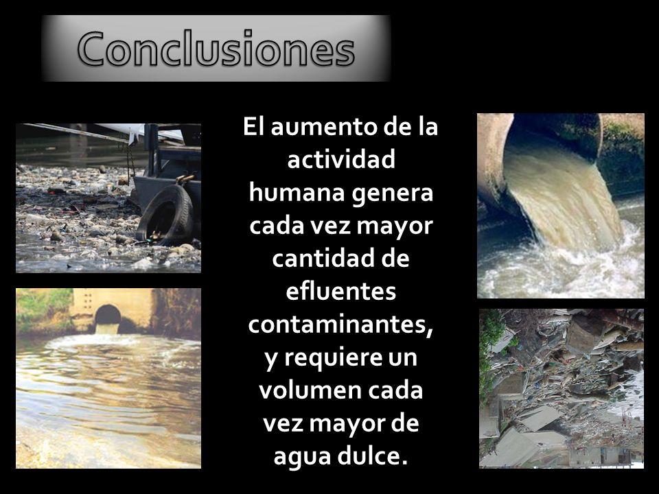 El aumento de la actividad humana genera cada vez mayor cantidad de efluentes contaminantes, y requiere un volumen cada vez mayor de agua dulce.