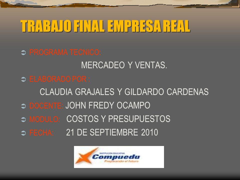 TRABAJO FINAL EMPRESA REAL PROGRAMA TECNICO: MERCADEO Y VENTAS. ELABORADO POR : CLAUDIA GRAJALES Y GILDARDO CARDENAS DOCENTE: JOHN FREDY OCAMPO MODULO