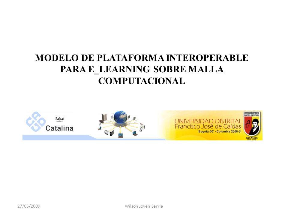 MODELO DE PLATAFORMA INTEROPERABLE PARA E_LEARNING SOBRE MALLA COMPUTACIONAL 27/05/2009Wilson Joven Sarria