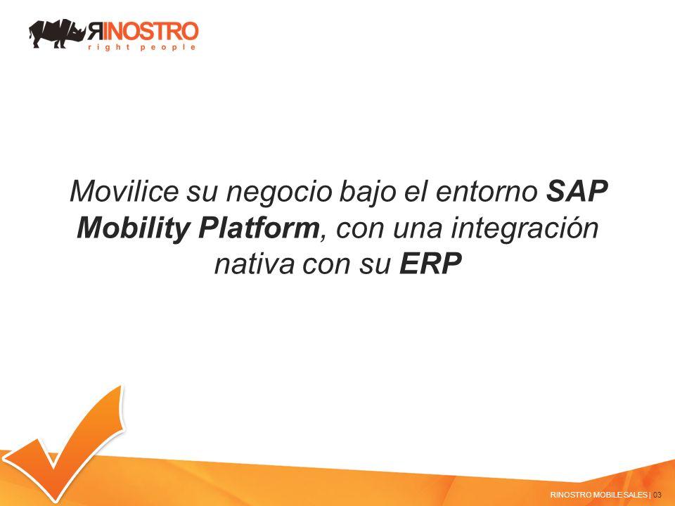 Movilice su negocio bajo el entorno SAP Mobility Platform, con una integración nativa con su ERP RINOSTRO MOBILE SALES | 03