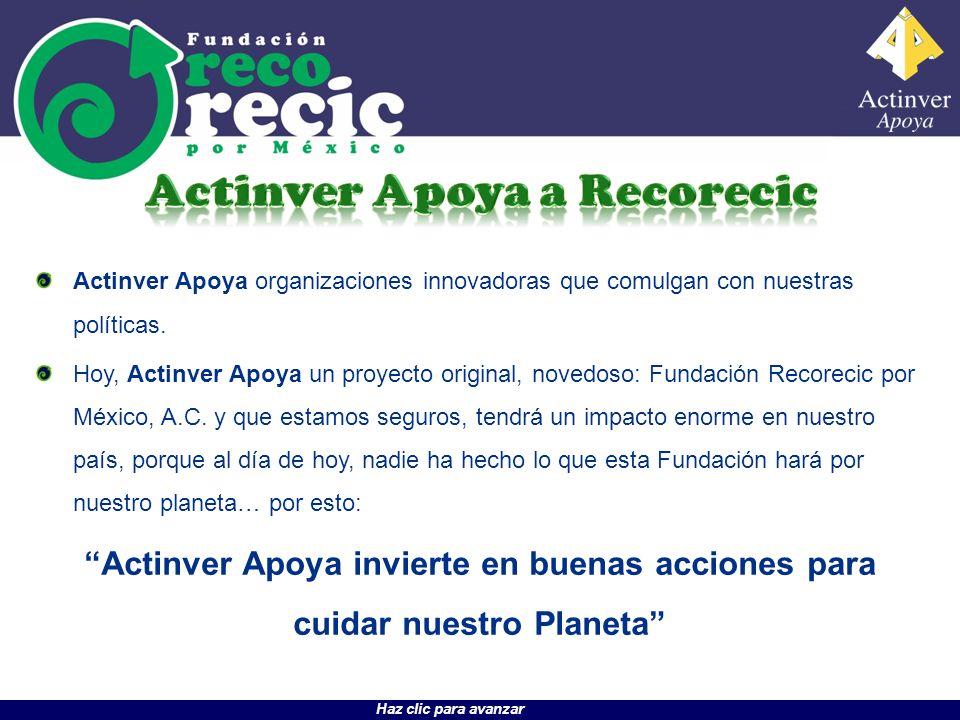 Haz clic para avanzar Actinver Apoya organizaciones innovadoras que comulgan con nuestras políticas. Hoy, Actinver Apoya un proyecto original, novedos
