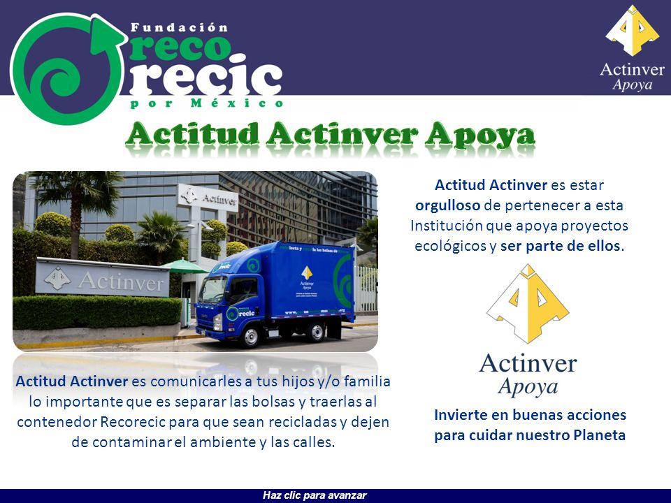 Haz clic para avanzar Actitud Actinver es estar orgulloso de pertenecer a esta Institución que apoya proyectos ecológicos y ser parte de ellos. Actitu