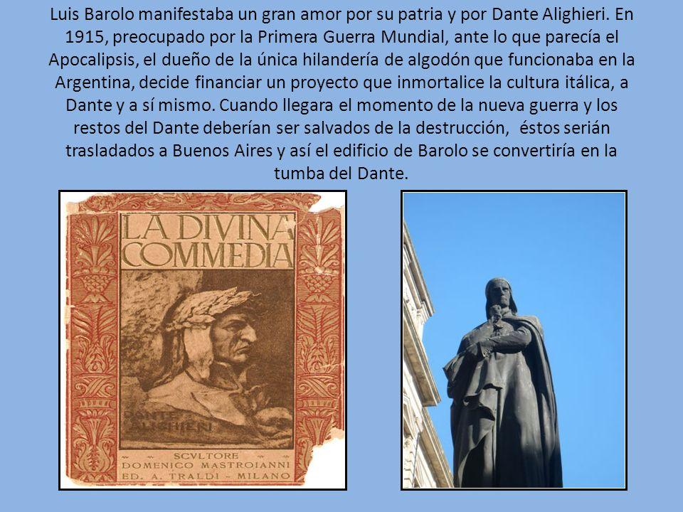 Luis Barolo manifestaba un gran amor por su patria y por Dante Alighieri. En 1915, preocupado por la Primera Guerra Mundial, ante lo que parecía el Ap