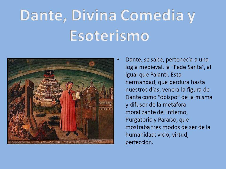 Dante, se sabe, pertenecía a una logia medieval, la Fede Santa, al igual que Palanti. Esta hermandad, que perdura hasta nuestros días, venera la figur