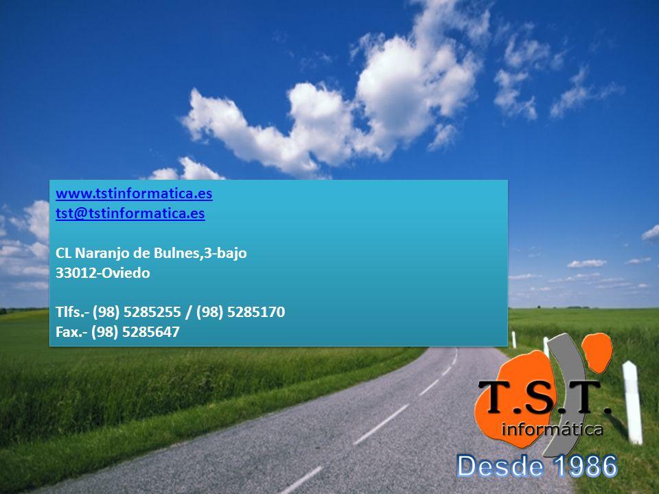 www.tstinformatica.es tst@tstinformatica.es CL Naranjo de Bulnes,3-bajo 33012-Oviedo Tlfs.- (98) 5285255 / (98) 5285170 Fax.- (98) 5285647 www.tstinformatica.es tst@tstinformatica.es CL Naranjo de Bulnes,3-bajo 33012-Oviedo Tlfs.- (98) 5285255 / (98) 5285170 Fax.- (98) 5285647