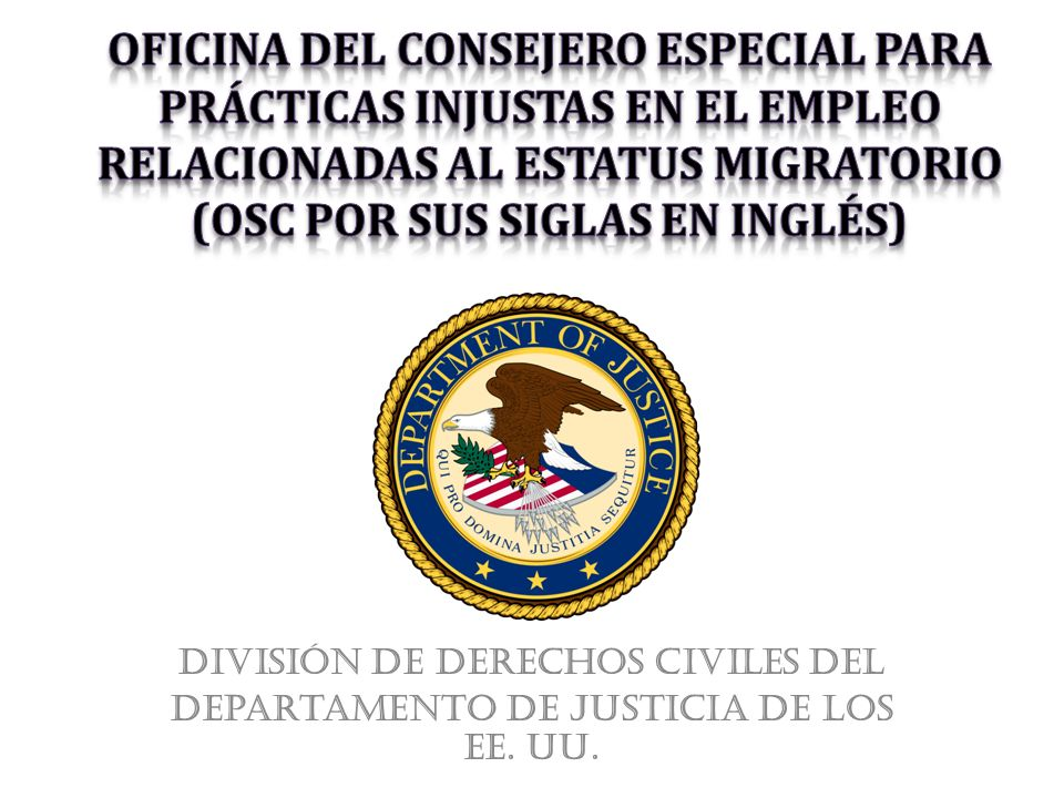 Repaso Histórico de la OSC Línea de ayuda para empleadores: 1-800-255-8155 Línea de ayuda para empleados: 1-800-255-7688 Oficina del Consejero Especial para Prácticas Injustas en el Empleo Relacionadas al Estatus Migratorio