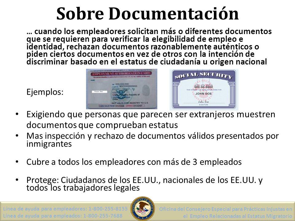 Sobre Documentación Línea de ayuda para empleadores: 1-800-255-8155 Línea de ayuda para empleados: 1-800-255-7688 Oficina del Consejero Especial para Prácticas Injustas en el Empleo Relacionadas al Estatus Migratorio