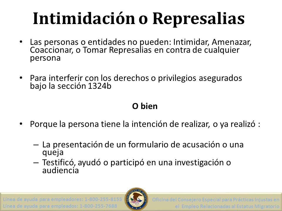 Intimidación o Represalias Línea de ayuda para empleadores: 1-800-255-8155 Línea de ayuda para empleados: 1-800-255-7688 Oficina del Consejero Especial para Prácticas Injustas en el Empleo Relacionadas al Estatus Migratorio