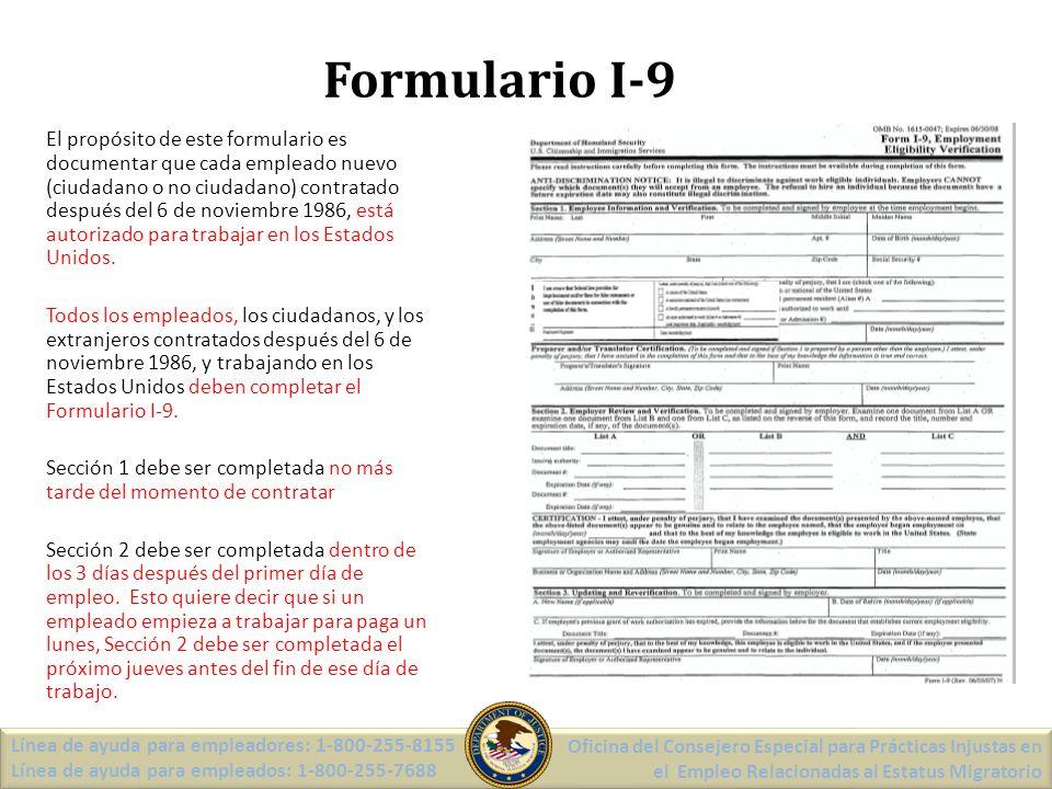 Formulario I-9 El propósito de este formulario es documentar que cada empleado nuevo (ciudadano o no ciudadano) contratado después del 6 de noviembre 1986, está autorizado para trabajar en los Estados Unidos.
