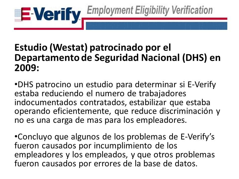 Estudio (Westat) patrocinado por el Departamento de Seguridad Nacional (DHS) en 2009: DHS patrocino un estudio para determinar si E-Verify estaba reduciendo el numero de trabajadores indocumentados contratados, estabilizar que estaba operando eficientemente, que reduce discriminación y no es una carga de mas para los empleadores.