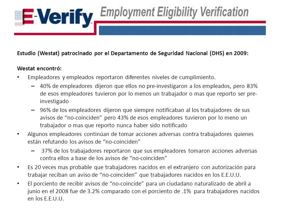 Estudio (Westat) patrocinado por el Departamento de Seguridad Nacional (DHS) en 2009: Westat encontró: Empleadores y empleados reportaron diferentes niveles de cumplimiento.
