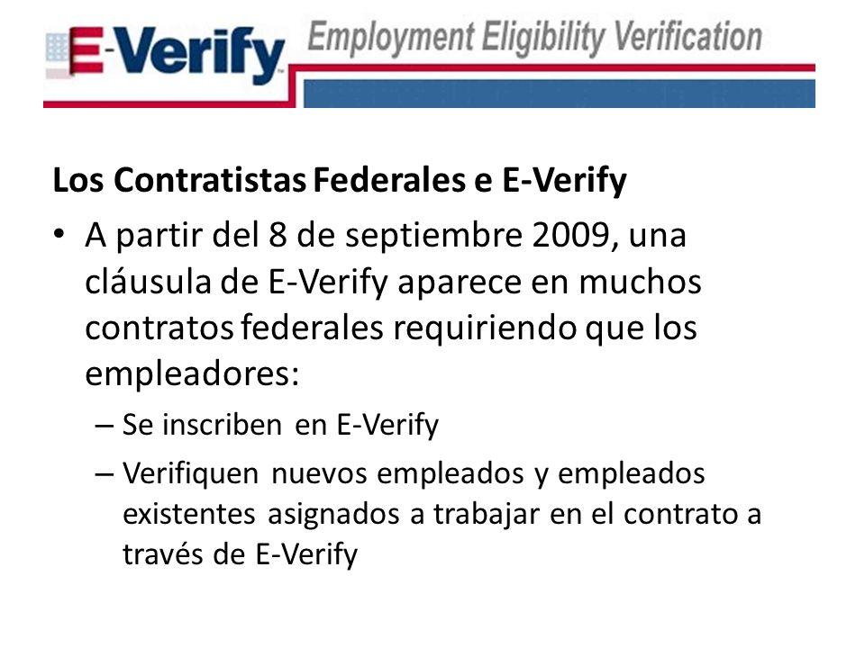 Los Contratistas Federales e E-Verify A partir del 8 de septiembre 2009, una cláusula de E-Verify aparece en muchos contratos federales requiriendo que los empleadores: – Se inscriben en E-Verify – Verifiquen nuevos empleados y empleados existentes asignados a trabajar en el contrato a través de E-Verify