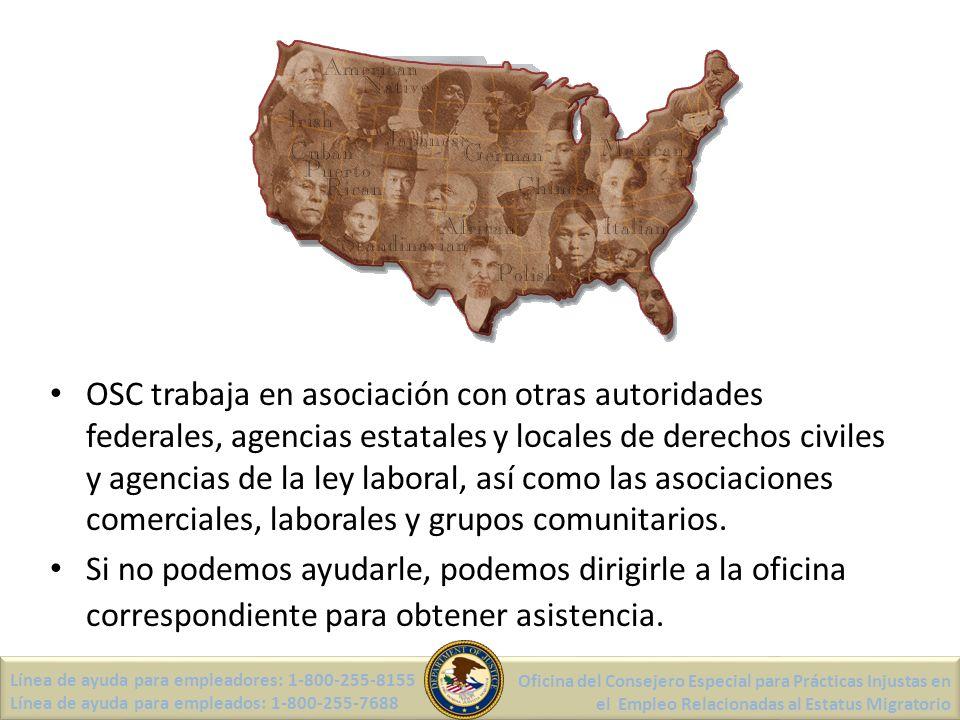 Línea de ayuda para empleadores: 1-800-255-8155 Línea de ayuda para empleados: 1-800-255-7688 Oficina del Consejero Especial para Prácticas Injustas en el Empleo Relacionadas al Estatus Migratorio