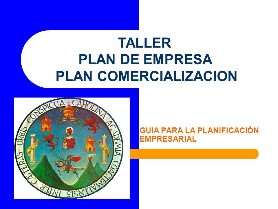 GUIA PARA LA PLANIFICACIÓN EMPRESARIAL TALLER PLAN DE EMPRESA PLAN COMERCIALIZACION