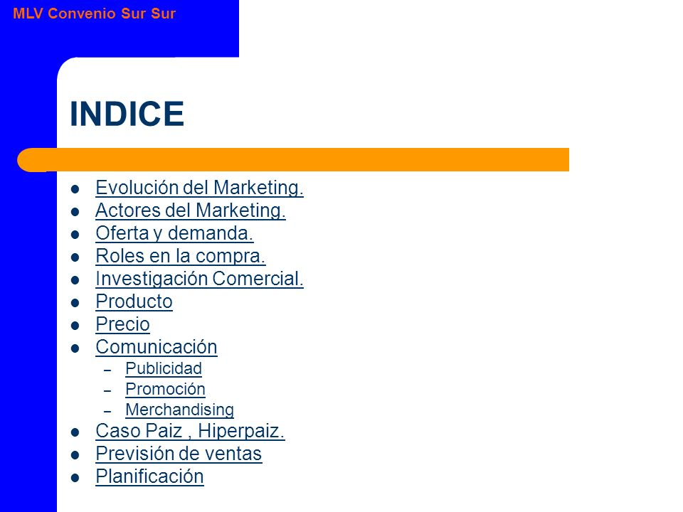 MLV Convenio Sur Sur INDICE Evolución del Marketing. Actores del Marketing. Oferta y demanda. Roles en la compra. Investigación Comercial. Producto Pr