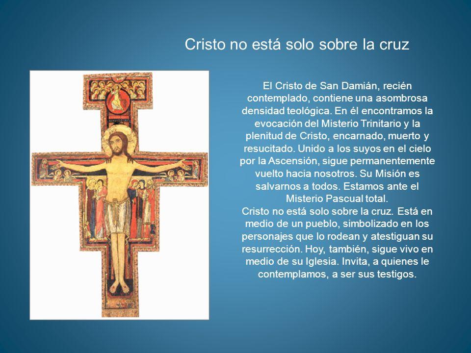 El Cristo de San Damián, recién contemplado, contiene una asombrosa densidad teológica. En él encontramos la evocación del Misterio Trinitario y la pl