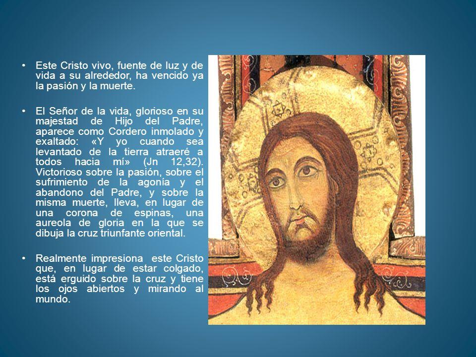 Este Cristo vivo, fuente de luz y de vida a su alrededor, ha vencido ya la pasión y la muerte. El Señor de la vida, glorioso en su majestad de Hijo de