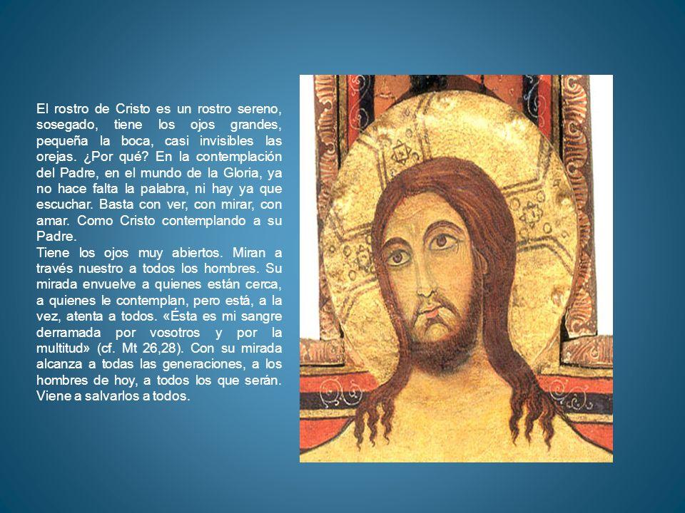El rostro de Cristo es un rostro sereno, sosegado, tiene los ojos grandes, pequeña la boca, casi invisibles las orejas. ¿Por qué? En la contemplación