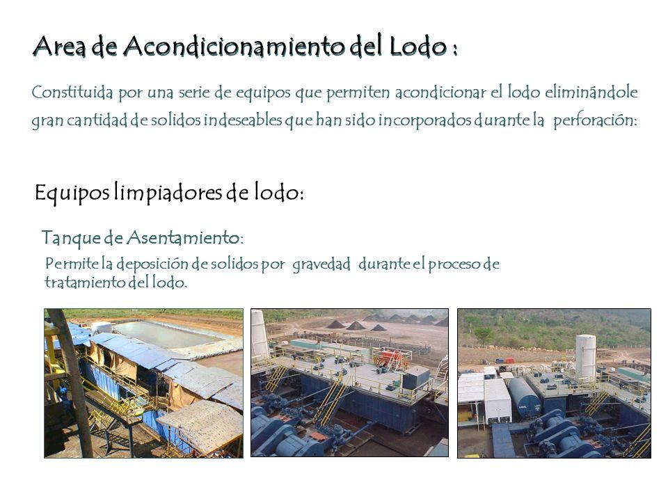 Area de Acondicionamiento del Lodo : Constituida por una serie de equipos que permiten acondicionar el lodo eliminándole gran cantidad de solidos inde