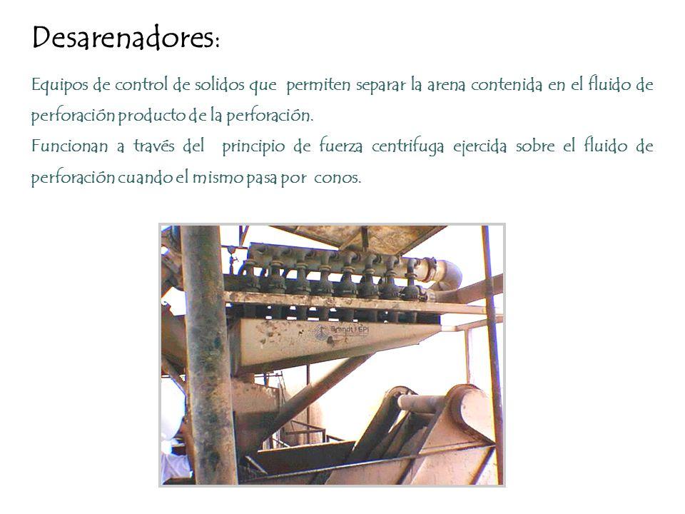 Desarenadores : Equipos de control de solidos que permiten separar la arena contenida en el fluido de perforación producto de la perforación. Funciona
