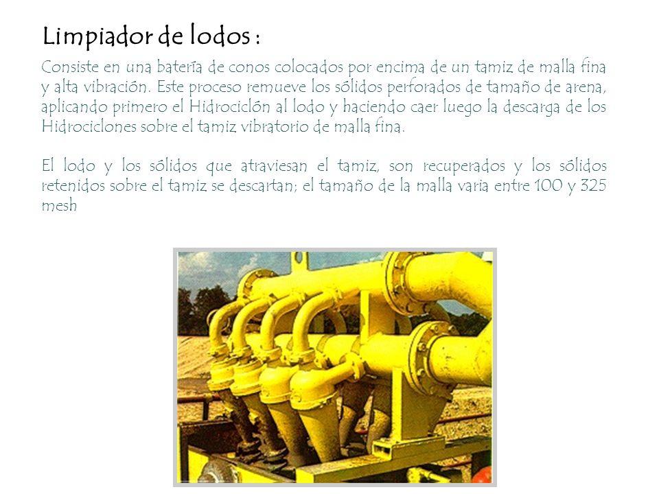 Limpiador de lodos : Consiste en una batería de conos colocados por encima de un tamiz de malla fina y alta vibración. Este proceso remueve los sólido
