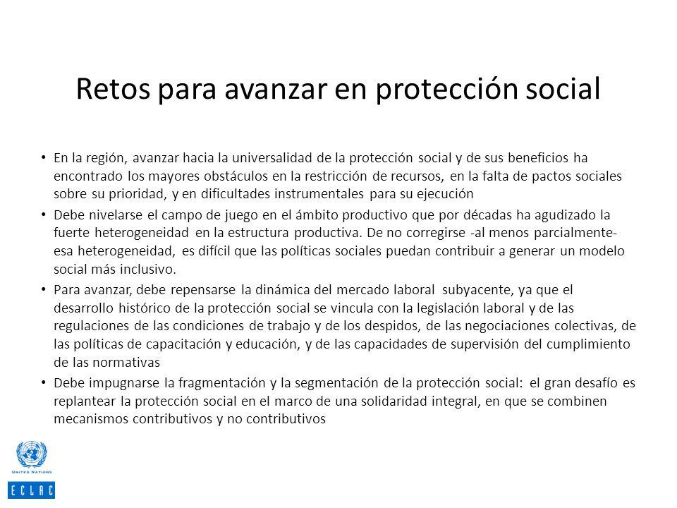 Retos para avanzar en protección social En la región, avanzar hacia la universalidad de la protección social y de sus beneficios ha encontrado los may