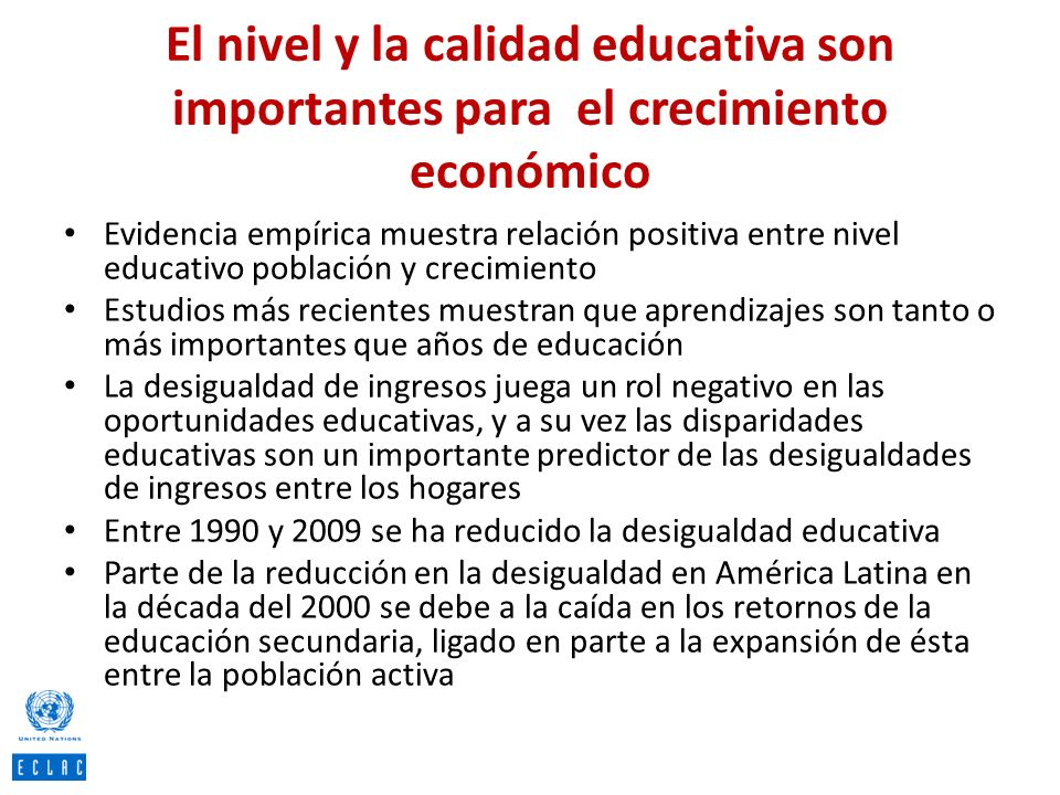 El nivel y la calidad educativa son importantes para el crecimiento económico Evidencia empírica muestra relación positiva entre nivel educativo pobla