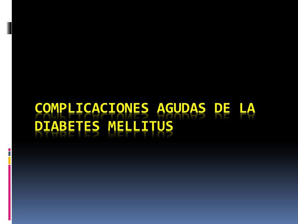 COMPLICACIONES AGUDAS DE LA DM Cetoacidosis diabética (CAD) Síndrome hiperglucémico hiperosmolar no cetósico (SHHNC) Hipoglucemia Acidosis láctica