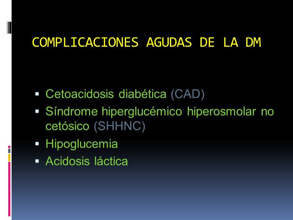 CETOACIDOSIS DIABÉTICA Signos Deshidratación Hiperventilación Taquicardia, hipotermia Hipotensión arterial Piel seca y tibia Causas Diuresis osmótica, vómito Acidosis Deshidratación Deshidratación, acidosis Acidosis, vasodilatación.
