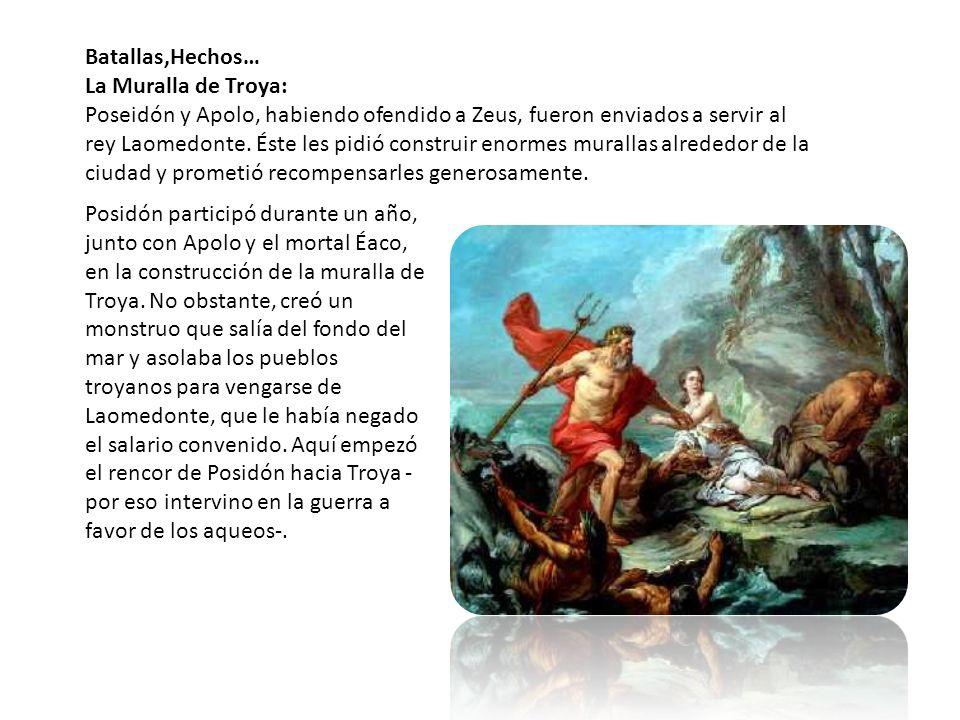 Batallas,Hechos… La Muralla de Troya: Poseidón y Apolo, habiendo ofendido a Zeus, fueron enviados a servir al rey Laomedonte. Éste les pidió construir