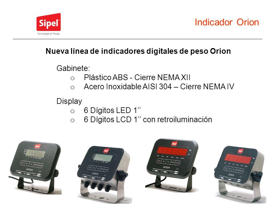 Indicador Orion Nueva línea de indicadores digitales de peso Orion Gabinete: o Plástico ABS - Cierre NEMA XII o Acero Inoxidable AISI 304 – Cierre NEM