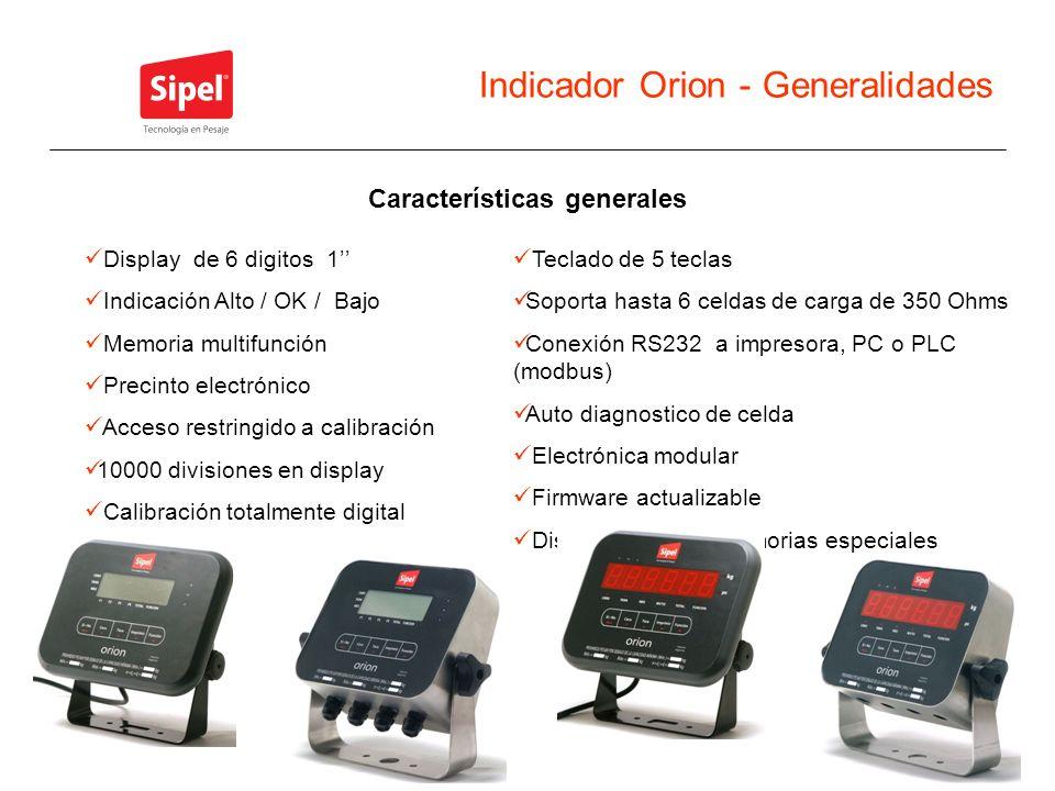 Indicador Orion - Generalidades Display de 6 digitos 1 Indicación Alto / OK / Bajo Memoria multifunción Precinto electrónico Acceso restringido a cali