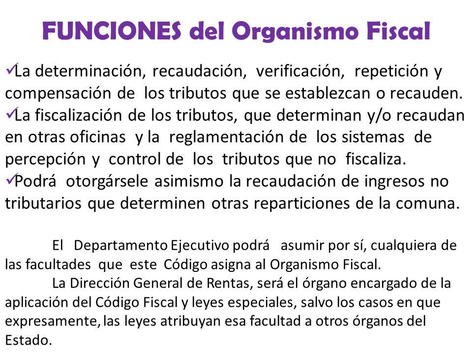 Todas las funciones y facultades atribuidas por el Código Fiscal u ordenanzas tributarias especiales y sus reglamentaciones al