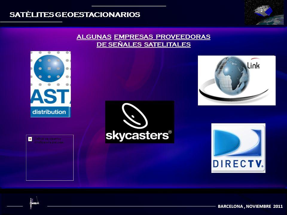 BARCELONA, NOVIEMBRE 2011 SATÈLITES GEOESTACIONARIOS ALGUNAS EMPRESAS PROVEEDORAS DE SEÑALES SATELITALES
