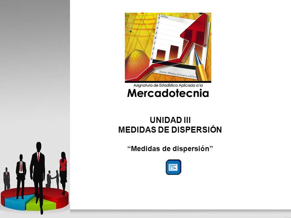 UNIDAD III MEDIDAS DE DISPERSIÓN Medidas de dispersión