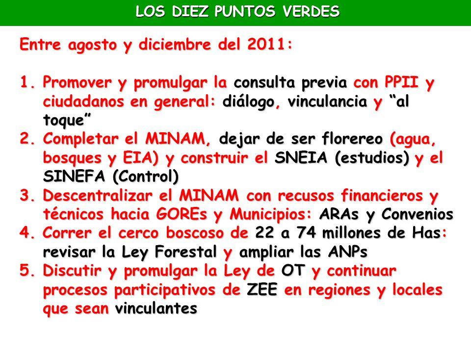 LOS DIEZ PUNTOS VERDES Entre agosto y diciembre del 2011: 1.Promover y promulgar la consulta previa con PPII y ciudadanos en general: diálogo, vincula